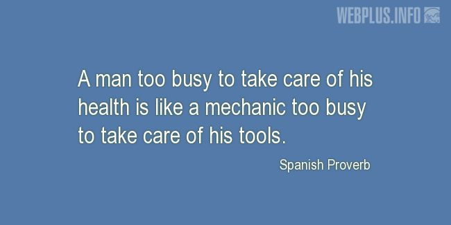 Quotes and pictures for Proverbs. «A man too busy to take care of his health» quotation with photo.