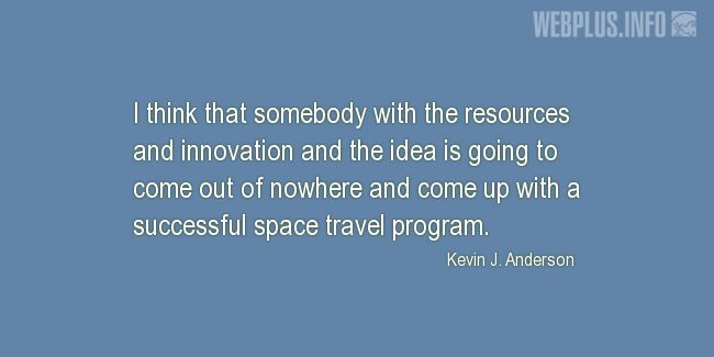 Quotes and pictures for Space travel. «Somebody with the resources and innovation and the idea» quotation with photo.