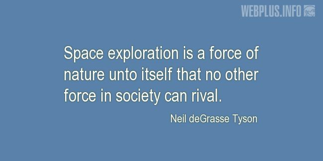 Quotes and pictures for Space exploration. «A force of nature» quotation with photo.