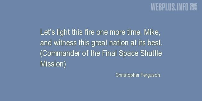 Quotes and pictures for Space exploration. «Let's light this fire one more time» quotation with photo.
