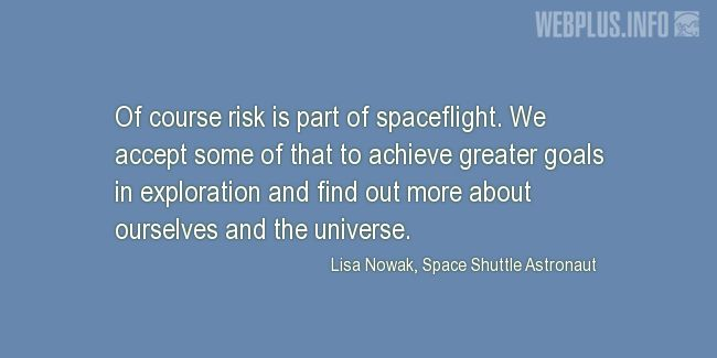 Quotes and pictures for Astronauts. «Risk is part of spaceflight» quotation with photo.