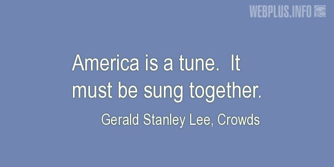 Quotes and pictures for American's Creed. «America is a tune» quotation with photo.