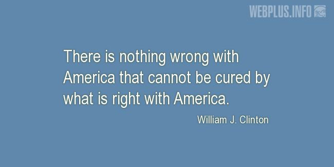 Quotes and pictures for American's Creed. «There is nothing wrong with America that cannot be cured» quotation with photo.