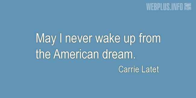 Quotes and pictures for American's Creed. «Never wake up from the American dream» quotation with photo.