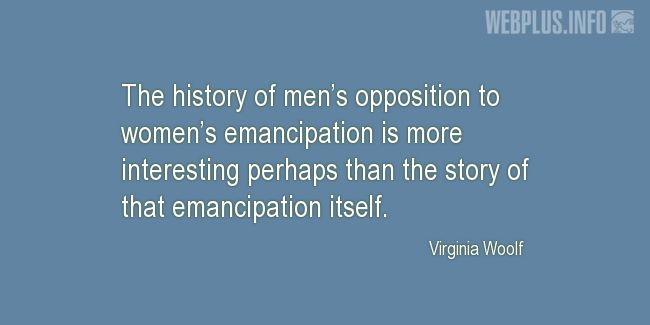 Quotes and pictures for Emancipation of women. «Men's opposition to women's emancipation» quotation with photo.