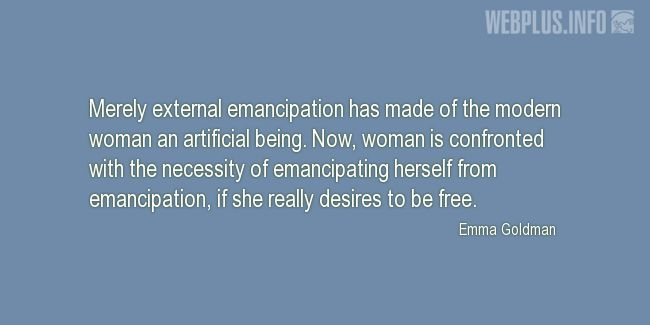 Quotes and pictures for Emancipation of women. «She really desires to be free» quotation with photo.
