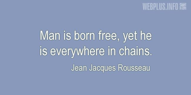 Quotes and pictures for Liberty and freedom. «Everywhere in chains» quotation with photo.