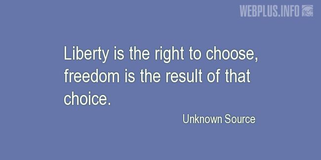 Quotes and pictures for Liberty and freedom. «Freedom is the result of that choice» quotation with photo.