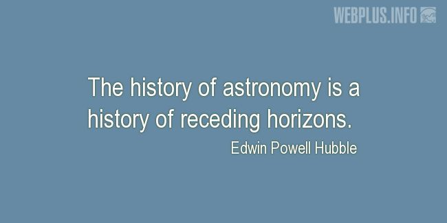 Quotes and pictures for Astronomy. «History of receding horizons» quotation with photo.