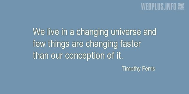 Quotes and pictures for The universe. «Changing faster than our conception of it» quotation with photo.