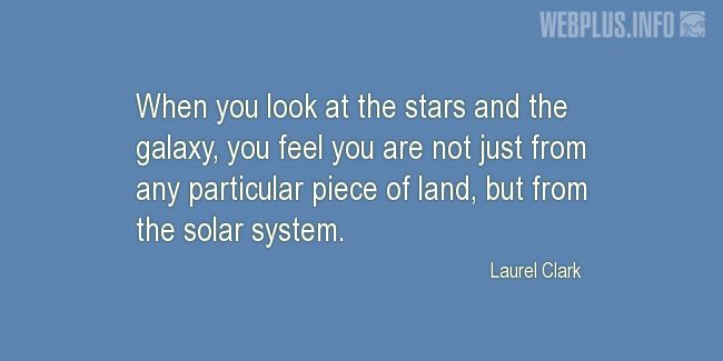 Quotes and pictures for The universe. «You are from the solar system» quotation with photo.