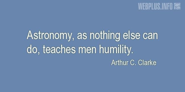 Quotes and pictures for Funny. «Astronomy teaches men humility» quotation with photo.
