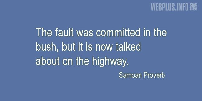 Quotes and pictures for Samoan Proverbs. «The fault committed in the bush» quotation with photo.