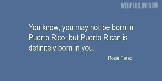 Quotes and pictures for Puerto Rico. «Puerto Rican is definitely born in you» quotation with photo.