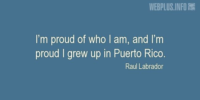 Quotes and pictures for Puerto Rico. «I'm proud I grew up in Puerto Rico» quotation with photo.