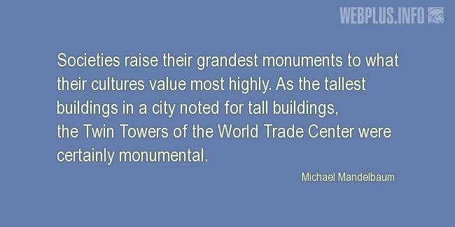 Quotes and pictures for Monuments and Sites. «Twin Towers of the World Trade Center were certainly monumental» quotation with photo.