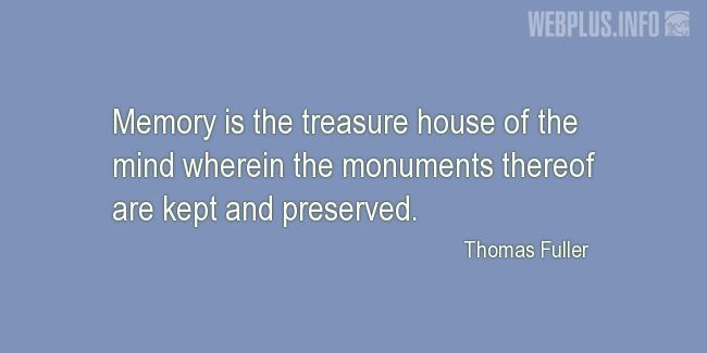 Quotes and pictures for Monuments and Sites. «Memory is the treasure house of the mind» quotation with photo.