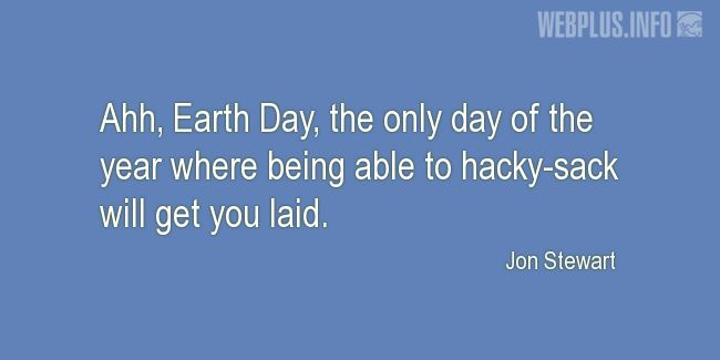 Quotes and pictures for Earth Day. «The only day of the year» quotation with photo.