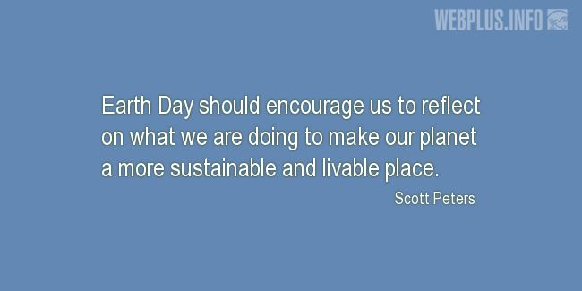 Quotes and pictures for Earth Day. «More sustainable and livable place» quotation with photo.