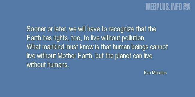 Quotes and pictures for Earth. «The Earth has rights» quotation with photo.