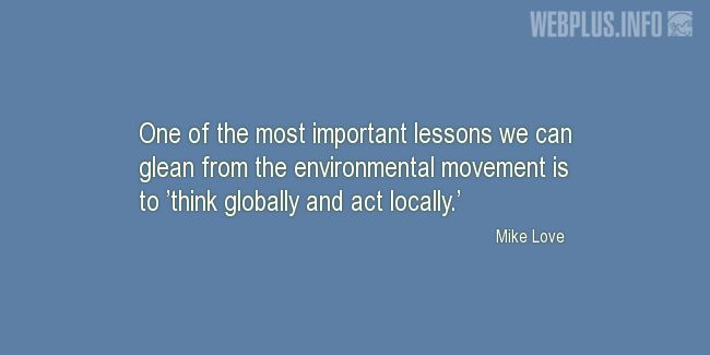 Quotes and pictures for Environment. «One of the most important lessons» quotation with photo.