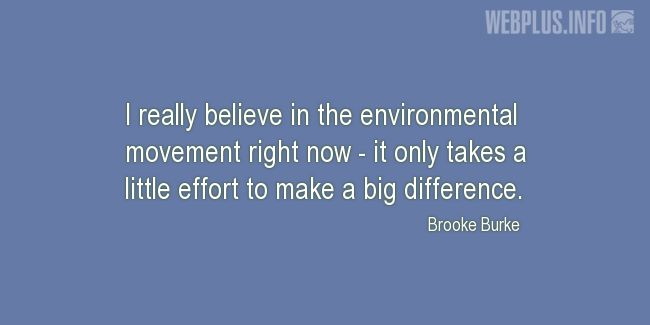 Quotes and pictures for Environment. «I really believe in the environmental movement» quotation with photo.