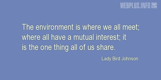 Quotes and pictures for Environment. «Mutual interest» quotation with photo.