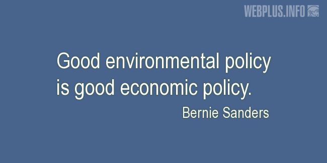 Quotes and pictures for Environment and government. «Good environmental policy» quotation with photo.