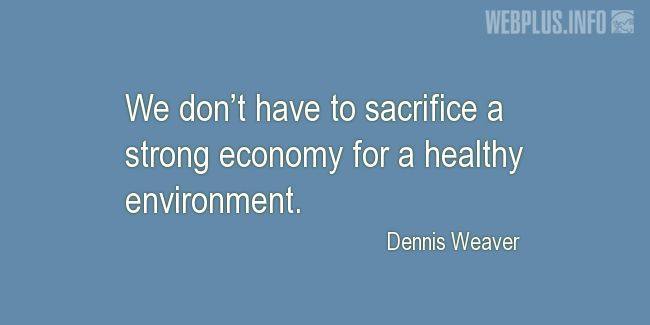 Quotes and pictures for Environment and government. «We don't have to sacrifice a strong economy» quotation with photo.