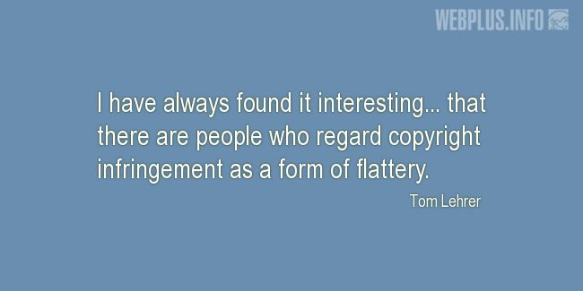 Quotes and pictures for Copyright. «Form of flattery» quotation with photo.