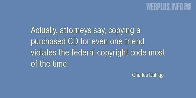 Quotes and pictures for Copyright. «Copying a purchased CD for even one friend» quotation with photo.