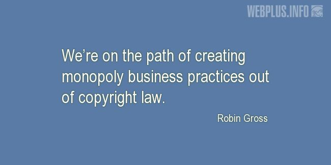 Quotes and pictures for Copyright. «Monopoly business practices» quotation with photo.