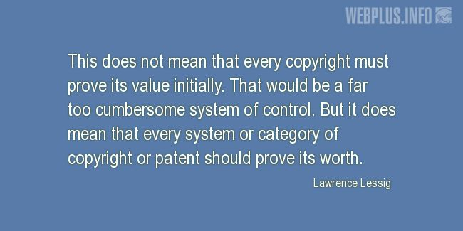 Quotes and pictures for Copyright. «Every system or category of copyright or patent should prove its worth» quotation with photo.