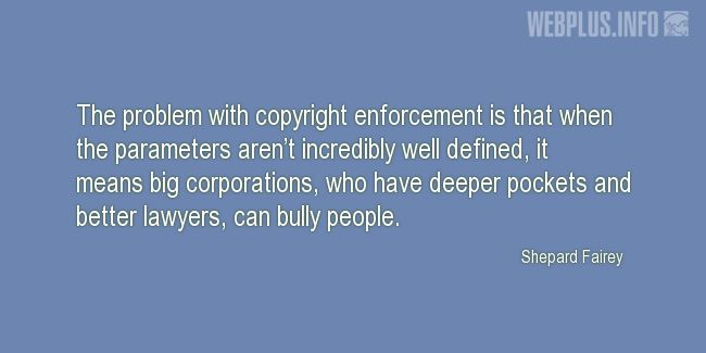 Quotes and pictures for Copyright. «Deeper pockets and better lawyers» quotation with photo.