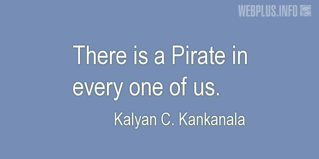 Quotes and pictures for Funny. «Pirate in every one of us» quotation with photo.