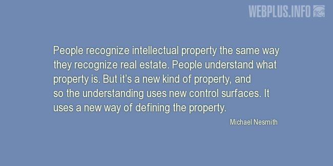 Quotes and pictures for Intellectual Property. «A new kind of property» quotation with photo.