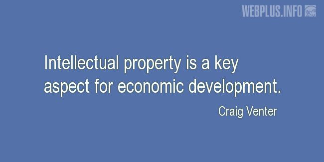 Quotes and pictures for Intellectual Property. «A key aspect for economic development» quotation with photo.