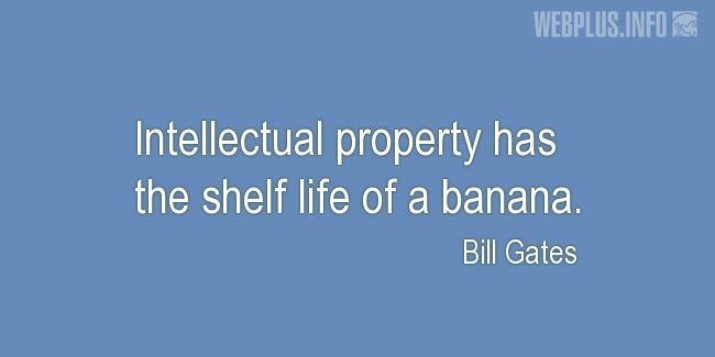 Quotes and pictures for Intellectual Property. «The shelf life of a banana» quotation with photo.