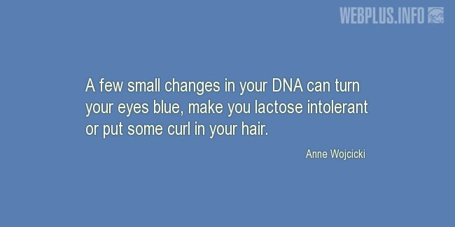 Quotes and pictures for DNA. «A few small changes in your DNA» quotation with photo.