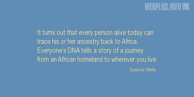 Quotes and pictures for DNA. «A journey from an African homeland» quotation with photo.