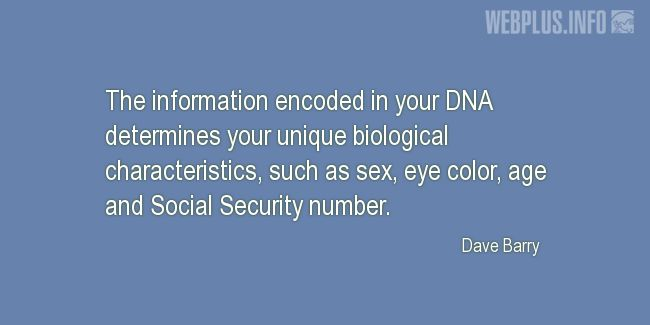 Quotes and pictures for Funny. «The information encoded in your DNA» quotation with photo.