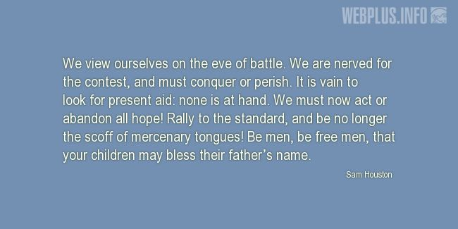 Quotes and pictures for San Jacinto Day. «Before the battle of San Jacinto» quotation with photo.