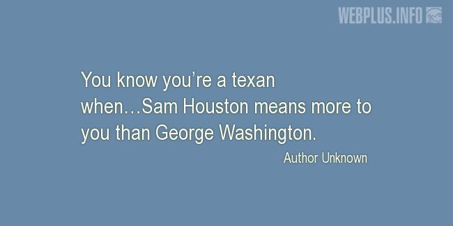 Quotes and pictures for San Jacinto Day. «You know you're a texan» quotation with photo.