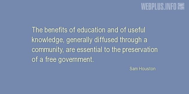 Quotes and pictures for Sam Houston. «The benefits of education» quotation with photo.