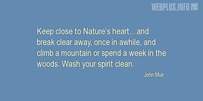 Quotes and pictures for John Muir Day. «Keep close to Nature's heart» quotation with photo.
