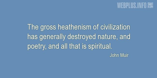 Quotes and pictures for John Muir Day. «The gross heathenism of civilization» quotation with photo.