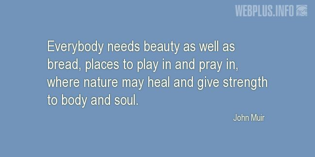 Quotes and pictures for John Muir Day. «Everybody needs beauty as well as bread» quotation with photo.