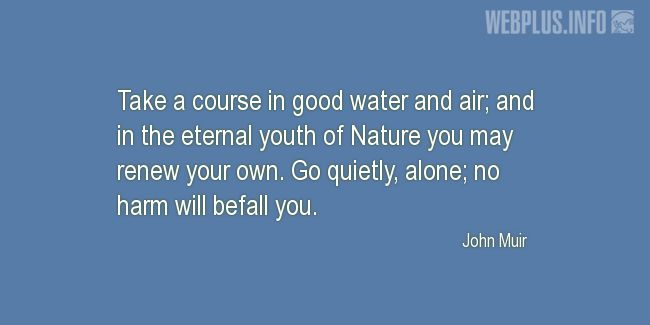 Quotes and pictures for John Muir Day. «Take a course in good water and air» quotation with photo.