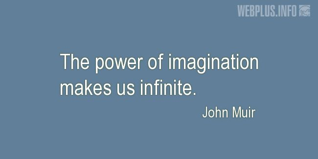 Quotes and pictures for John Muir Day. «The power of imagination» quotation with photo.