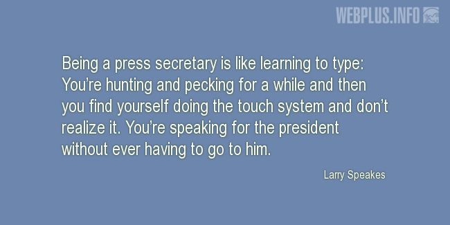 Quotes and pictures for Secretaries and Administrative_Professionals. «Being a press secretary» quotation with photo.